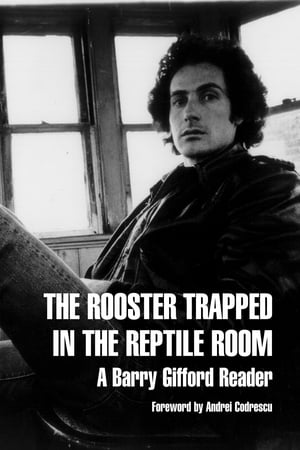 The Rooster Trapped in the Reptile Room: A Barry Gifford Reader by Barry Gifford