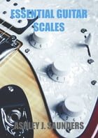 Essential Guitar Scales by Ashley J. Saunders