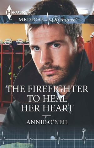 The Firefighter to Heal Her Heart by Annie O'Neil