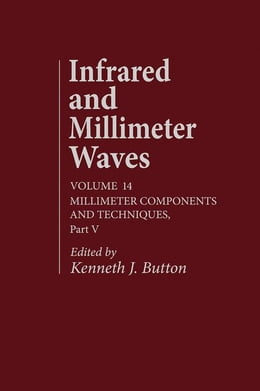 Book Infrared and Millimeter Waves V14: Millimeter Components and Techniques, Part V by Button, Kenneth J.