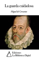 La guarda cuidadosa by Miguel de Cervantes