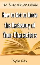 How to Get to Know the Backstory of Your Characters by Kylie Day