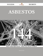 Asbestos 144 Success Secrets - 144 Most Asked Questions On Asbestos - What You Need To Know