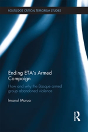 Ending ETA?s Armed Campaign How and Why the Basque Armed Group Abandoned Violence