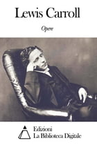 Opere di Lewis Carroll by Lewis Carroll