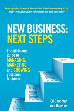 New Business: Next Steps The all-in-one guide to managing,  marketing and growing your small business