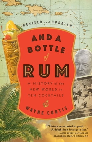 And a Bottle of Rum, Revised and Updated: A History of the New World in Ten Cocktails de Wayne Curtis