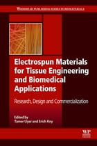 Electrospun Materials for Tissue Engineering and Biomedical Applications: Research, Design and Commercialization by Tamer Uyar