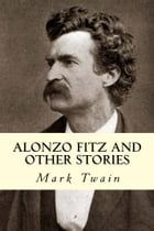 Alonzo Fitz and Other Stories by Mark Twain