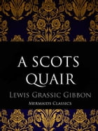 A Scots Quair: A Trilogy: Sunset Song, Cloud Howe, Grey Granite by Lewis Grassic Gibbon