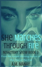 She Marches Through Fire (November Snow Book 3) by A.M. Manay