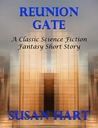 Reunion Gate: A Classic Science Fiction Fantasy Short Story