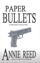 Paper Bullets: an Abby Maxon mystery by Annie Reed