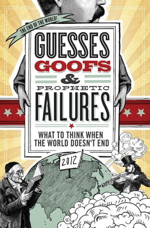 Guesses, Goofs and Prophetic Failures: What to Think When the World Doesn?t End by Jessica Tinklenberg deVega