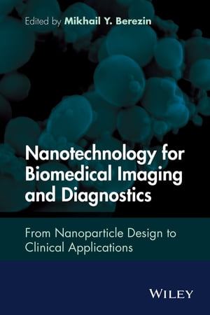Nanotechnology for Biomedical Imaging and Diagnostics From Nanoparticle Design to Clinical Applications