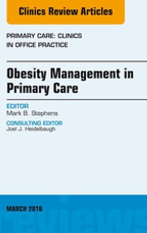 Obesity Management in Primary Care,  An Issue of Primary Care: Clinics in Office Practice,