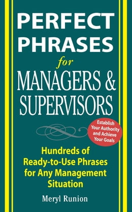Book Perfect Phrases for Managers and Supervisors : Hundreds of Ready-to-Use Phrases for Any Management… by Meryl Runion