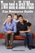 Two and a Half Man: Fan Resource Guide by Catherine Braun