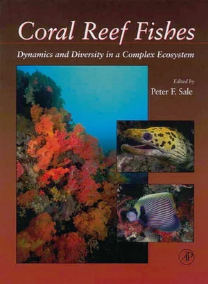 Coral Reef Fishes Dynamics and Diversity in a Complex Ecosystem