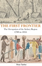 First Frontier: The Occupation of the Sydney Region 1788-1816 by Peter Turbet