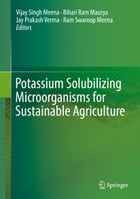 Potassium Solubilizing Microorganisms for Sustainable Agriculture by Vijay Singh Meena