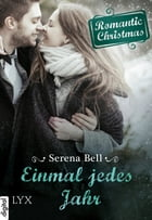 Romantic Christmas - Einmal jedes Jahr by Serena Bell