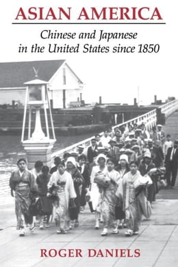 Book Asian America: Chinese and Japanese in the United States since 1850 by Daniels, Roger