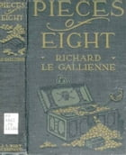 Pieces Of Eight by Richard Le Gallienne