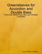 Greensleeves for Accordion and Double Bass - Pure Duet Sheet Music By Lars Christian Lundholm by Lars Christian Lundholm