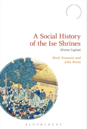 A Social History of the Ise Shrines Divine Capital