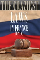The Craziest Laws in France Top 100 by alex trostanetskiy