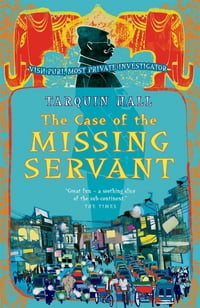 The Case of the Missing Servant: Vish Puri, Most Private Investigator