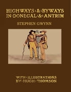 Highways and Byways In Donegal and Antrim by Stephen Gwynn