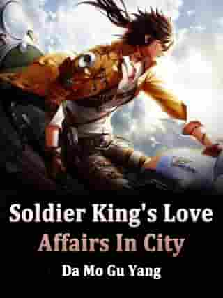 Soldier King's Love Affairs In City: Volume 2 by Da MoGuYang