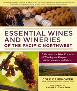 Book Essential Wines and Wineries of the Pacific Northwest: A Guide to the Wine Countries of Washington… by Cole Danehower