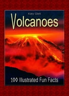 Volcanoes: 100 Illustrated Fun Facts by Katy Gleit