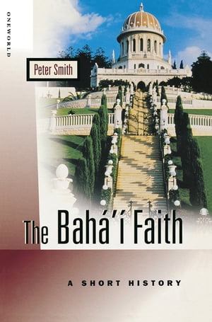 The Baha'i Faith A Short History