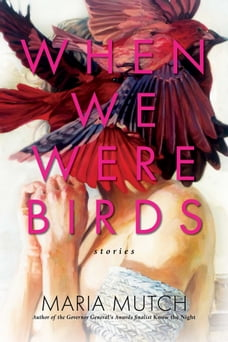 When We Were Birds: Stories