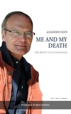Me and My Death: The Right to Euthanasia by Alexandros Velios
