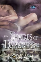 Shades of Darkness: Paranormal Menage Romance by Nora Ash
