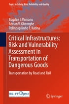Critical Infrastructures: Risk and Vulnerability Assessment in Transportation of Dangerous Goods: Transportation by Road and Rail by Bogdan I. Vamanu