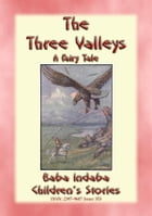THE THREE VALLEYS - The tale of a quest: Baba Indaba's Children's Stories - Issue 353 by Anon E. Mouse