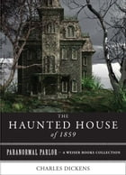 The Haunted House of 1859: Paranormal Parlor, A Weiser Books Collection by Dickens, Charles