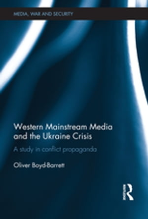 Western Mainstream Media and the Ukraine Crisis A Study in Conflict Propaganda