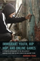 Immigrant Youth, Hip Hop, and Online Games: Alternative Approaches to the Inclusion of Working…