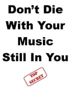 Don?t Die With Your Music Still In You by Steve Pavlina