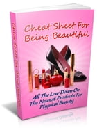 Cheat Sheet For Being Beautiful by Anonymous