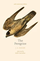 The Peregrine: 50th Anniversary Edition: Afterword by Robert Macfarlane by J. A. Baker