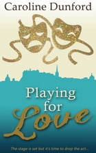 Playing for Love by Caroline Dunford