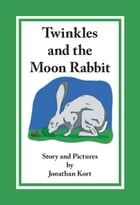 Twinkles and the Moon Rabbit by Jonathan Kort